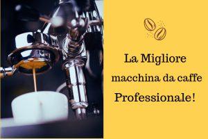 La migliore macchina da caffè professionale! - arredamentistramenga.it